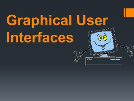 Graphical User Interfaces. Most used my Graphical User Interface (GUI) is …