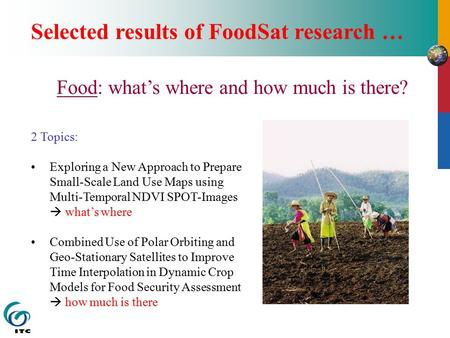 Selected results of FoodSat research … Food: what's where and how much is there? 2 Topics: Exploring a New Approach to Prepare Small-Scale Land Use Maps.