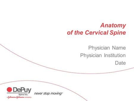Anatomy of the Cervical Spine Physician Name Physician Institution Date.