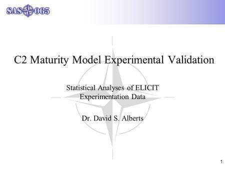 1 C2 Maturity Model Experimental Validation Statistical Analyses of ELICIT Experimentation Data Dr. David S. Alberts.
