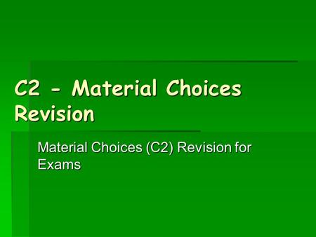 C2 - Material Choices Revision