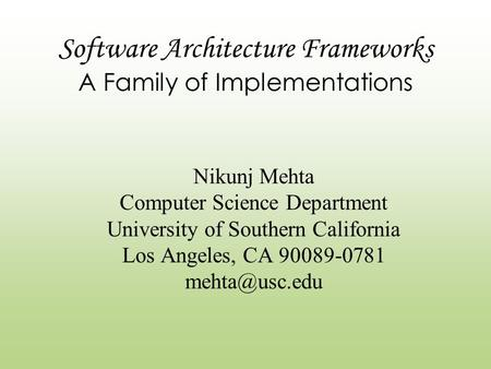 Software Architecture Frameworks A Family of Implementations Nikunj Mehta Computer Science Department University of Southern California Los Angeles, CA.