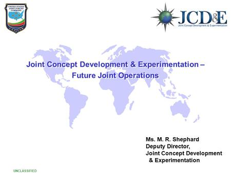 UNCLASSIFIED 1 1 Joint Concept Development & Experimentation – Future Joint Operations Joint Concept Development & Experimentation – Future Joint Operations.