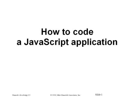 Murach's JavaScript, C2© 2009, Mike Murach & Associates, Inc. Slide 1.
