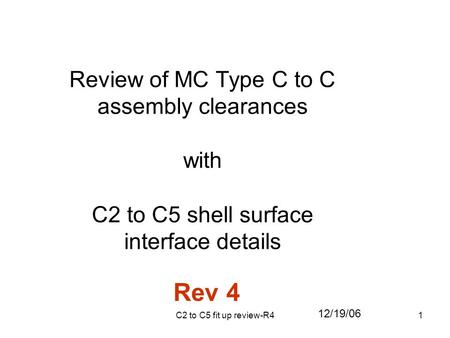 C2 to C5 fit up review-R41 Review of MC Type C to C assembly clearances with C2 to C5 shell surface interface details 12/19/06 Rev 4.