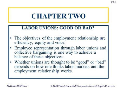 McGraw-Hill/Irwin © 2005 The McGraw-Hill Companies, Inc., All Rights Reserved. C2-1 CHAPTER TWO LABOR UNIONS: GOOD OR BAD? The objectives of the employment.