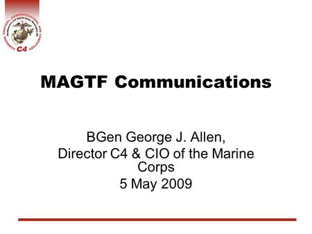 MAGTF Communications BGen George J. Allen, Director C4 & CIO of the Marine Corps 5 May 2009.