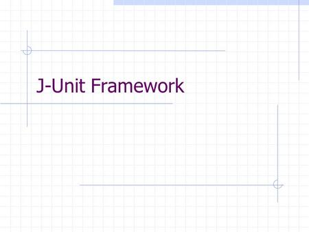 J-Unit Framework. What is xUnit? An automated unit test framework Provides the Driver for unit(s) Provides automatic test runs Provides automatic result.