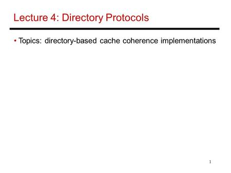 1 Lecture 4: Directory Protocols Topics: directory-based cache coherence implementations.