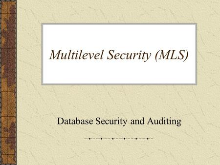 Multilevel Security (MLS) Database Security and Auditing.
