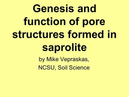 Genesis and function of pore structures formed in saprolite by Mike Vepraskas, NCSU, Soil Science.