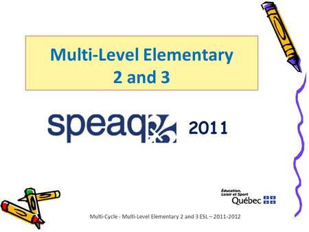 Multi-Level Elementary 2 and 3 Multi-Cycle - Multi-Level Elementary 2 and 3 ESL – 2011-2012 2011.