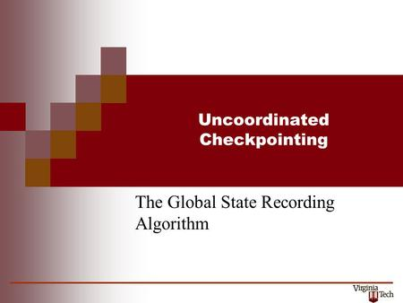 Uncoordinated Checkpointing The Global State Recording Algorithm.