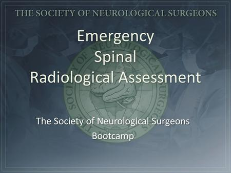 Emergency Spinal Radiological Assessment. spine injury: location type neurologic sequelae 1. cervical...... brainstem, cord or root 2. thoracic..... cord.