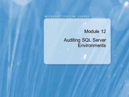 Module 12 Auditing SQL Server Environments. Module Overview Options for Auditing Data Access in SQL Server Implementing SQL Server Audit Managing SQL.