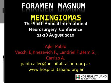 The Sixth Annual International Neurosurgery Conference 21-28 August 2010 Ajler Pablo Vecchi E,Knezevich F., Landriel F.,Hem S., Carrizo A.