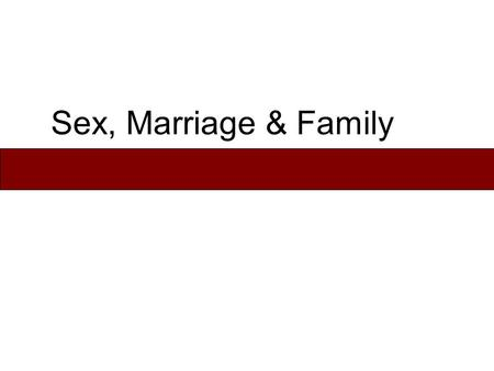 Sex, Marriage & Family. Family & Household Family – consists of people who consider themselves related by blood, marriage or adoption. –Patrilineal Vs.