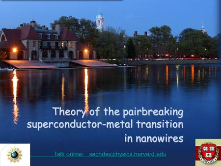 Theory of the pairbreaking superconductor-metal transition in nanowires Talk online: sachdev.physics.harvard.edu Talk online: sachdev.physics.harvard.edu.