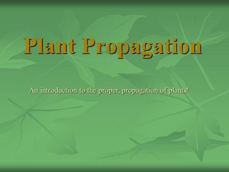 Plant Propagation An introduction to the proper, propagation of plants!