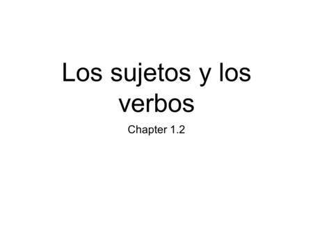 Los sujetos y los verbos Chapter 1.2. Trabajo de timbre Read the following lesson of Verbos! and answer all of the questions throughout.