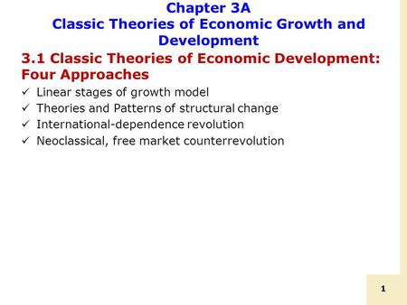 1 Chapter 3A Classic Theories of Economic Growth and Development 3.1 Classic Theories of Economic Development: Four Approaches Linear stages of growth.