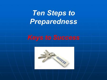Ten Steps to Preparedness Keys to Success. 2 3 Assess Your Risk: Internally & Externally.