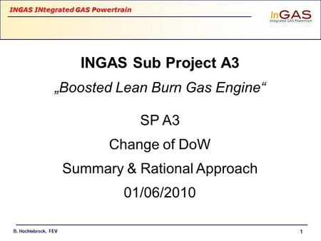 "INGAS INtegrated GAS Powertrain B. Hüchtebrock, FEV 1 INGAS Sub Project A3 ""Boosted Lean Burn Gas Engine"" SP A3 Change of DoW Summary & Rational Approach."