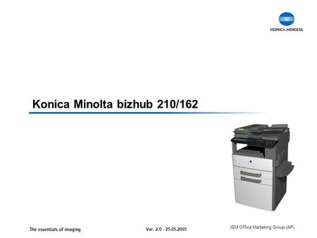 ISM Office Marketing Group (AP) Konica Minolta bizhub 210/162 Ver. 2.0 - 25.05.2005.
