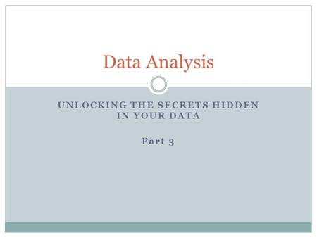 UNLOCKING THE SECRETS HIDDEN IN YOUR DATA Part 3 Data Analysis.