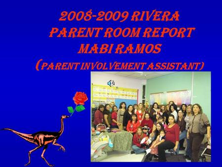 2008-2009 RIVERA PARENT ROOM Report MABI RAMOS ( PARENT INVOLVEMENT ASSISTANT)
