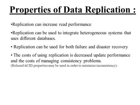 Properties of Data Replication : Replication can increase read performance Replication can be used to integrate heterogeneous systems that uses different.