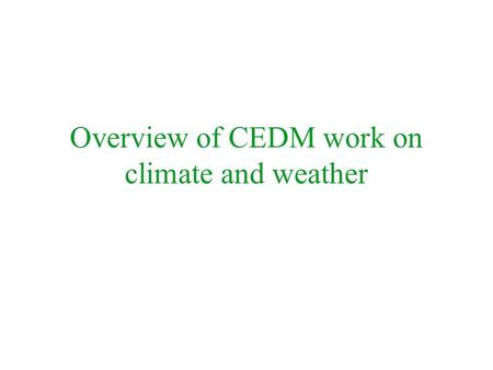 Overview of CEDM work on climate and weather. A1: Water and low carbon energy technology A2: Hurricane impacts, and DA of modification A3: Climate change.