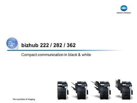 1 bizhub 222 / 282 / 362 Compact communication in black & white.