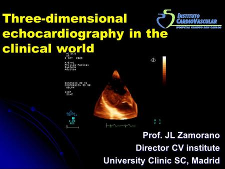Three-dimensional echocardiography in the clinical world Prof. JL Zamorano Director CV institute University Clinic SC, Madrid.