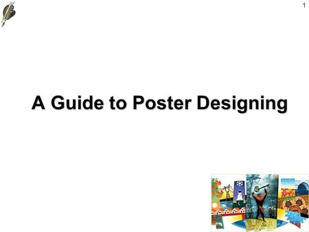 1 A Guide to Poster Designing. 2 Planning Your Poster B efore you rush to your computer and start designing your poster, there are a couple of things.