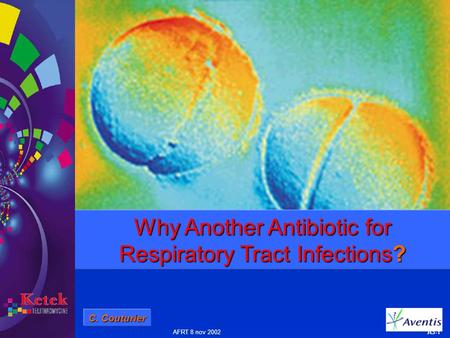AFRT 8 nov 2002 A3-1 Why Another Antibiotic for Respiratory Tract Infections? C. Couturier.