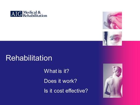 Rehabilitation What is it? Does it work? Is it cost effective?