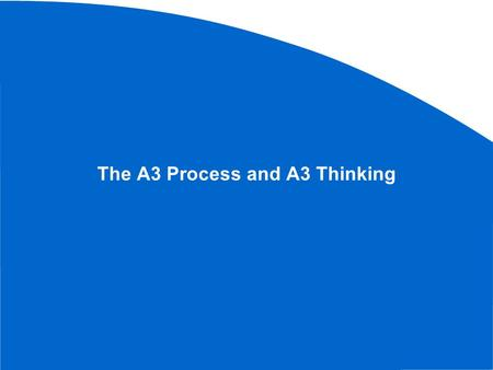 "The A3 Process and A3 Thinking. The source for much of this is material is from: ""Understanding A3 Thinking"" Durward K. Sobek II and Art Smalley CRC Press."