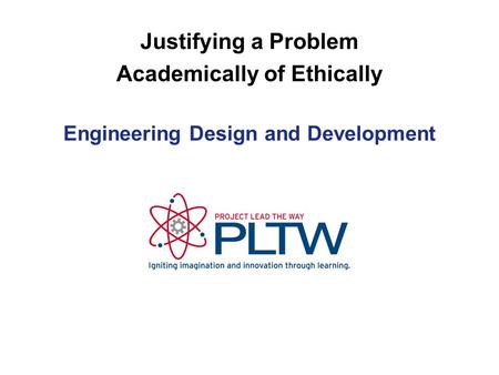 Engineering Design and Development Justifying a Problem Academically of Ethically.