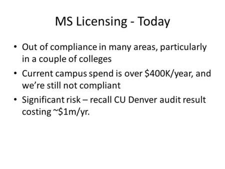 MS Licensing - Today Out of compliance in many areas, particularly in a couple of colleges Current campus spend is over $400K/year, and we're still not.