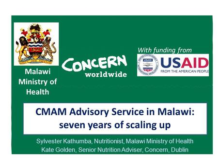 Malawi Ministry of Health With funding from Sylvester Kathumba, Nutritionist, Malawi Ministry of Health Kate Golden, Senior Nutrition Adviser, Concern,
