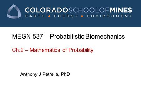 MEGN 537 – Probabilistic Biomechanics Ch.2 – Mathematics of Probability Anthony J Petrella, PhD.