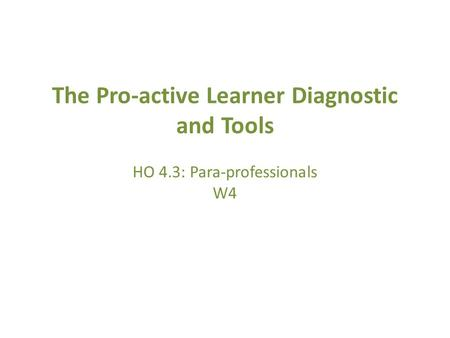 The Pro-active Learner Diagnostic and Tools HO 4.3: Para-professionals W4.