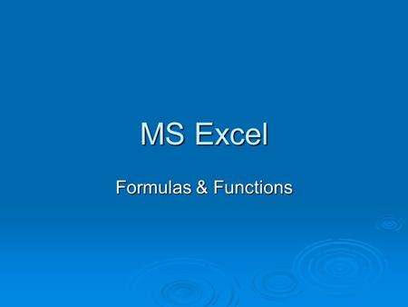 MS Excel Formulas & Functions. What are formulas & functions?  Formulas are instructions that tell Excel how to perform calculations.  Formulas must.