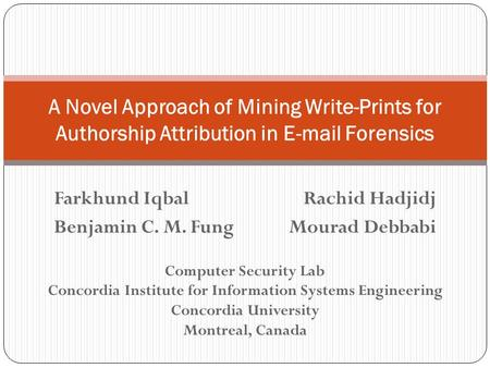 Computer Security Lab Concordia Institute for Information Systems Engineering Concordia University Montreal, Canada A Novel Approach of Mining Write-Prints.