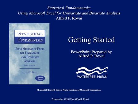 Statistical Fundamentals: Using Microsoft Excel for Univariate and Bivariate Analysis Alfred P. Rovai Getting Started PowerPoint Prepared by Alfred P.