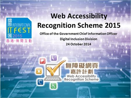 1 Web Accessibility Recognition Scheme 2015 Office of the Government Chief Information Officer Digital Inclusion Division 24 October 2014.