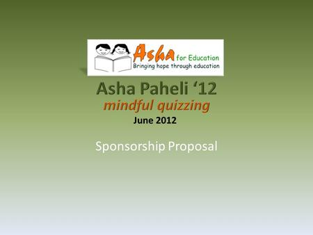 Sponsorship Proposal June 2012. Mission Statement To catalyze socio-economic change in India through education of underprivileged children Mission Statement.