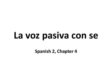 La voz pasiva con se Spanish 2, Chapter 4. 1. The impersonal passive contruction in English is as follows. Meat is sold at the butcher shop.
