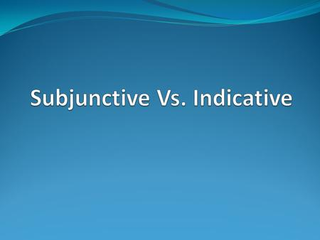 Subjunctive: Part 1 All to frequently, the topic of the subjunctive is made far more difficult than is necessary. Let's try a slightly different approach,